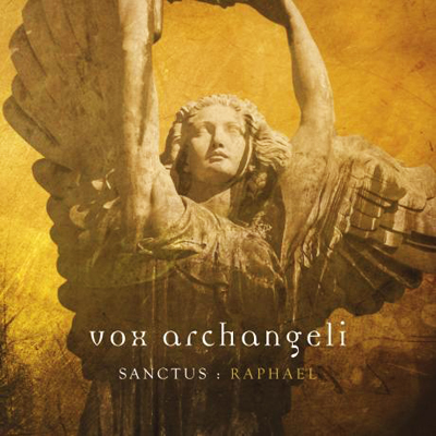 "Vox Archangeli, ""Sanctus Raphael"""